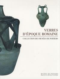 Dominique Simon-Hiernard - Verres d'époque romaine - Collections des musées de Poitiers.