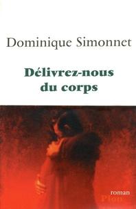 Dominique Simonnet - Délivrez-nous du corps.