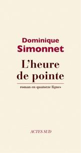 Dominique Simonnet - L'heure de pointe - Roman en quatorze lignes.