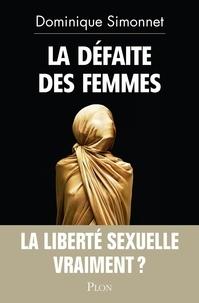 Dominique Simonnet - La défaite des femmes - La liberté sexuelle, vraiment ?.