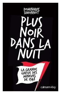 Dominique Simonnot - Plus noir dans la nuit - La grande grève des mineurs de 1948.
