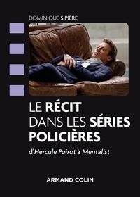 Dominique Sipière - Le récit dans les séries policières - D'Hercule Poirot à Mentalist.