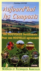 Dominique Soltner - Aujourd'hui les composts - 4 volumes : Une autre agriculture ; D'autres espaces verts ; Un autre jardinage ; De nouveaux fertilisants pour une nouvelle agronomie.