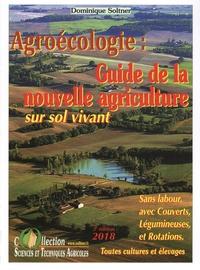 Dominique Soltner - Guide de la nouvelle agriculture sur sol vivant - Agriculture de conservation, agrobiologie, biodynamie, ces agricultures sans labour, avec couverts, légumineuses et rotations.