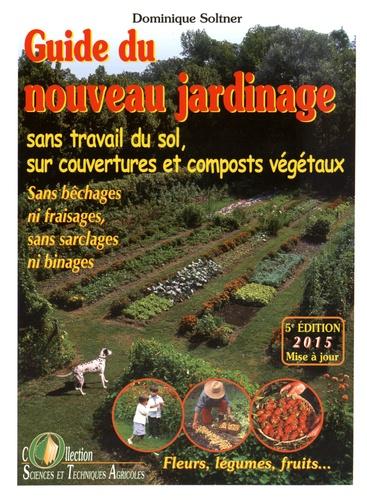 Dominique Soltner - Guide du nouveau jardinage - Sans travail du sol, sur couvertures et composts végétaux.