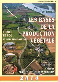 Dominique Soltner - Les bases de la production végétale - Tome 1, Le sol.