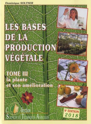 Les bases de la production végétale. Tome 3, La plante et son amélioration 9e édition