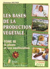 Dominique Soltner - Les bases de la production végétale - Tome 3, La plante et son amélioration.