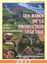 Dominique Soltner - Les bases de la production végétale - Tome 1, Le sol et son amélioration.