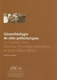 Dominique Sordoillet - Géoarchéologie de sites préhistoriques - Le Gardon (Ain), Montou (Pyrénées-Orientales) et Saint-Alban (Isère).