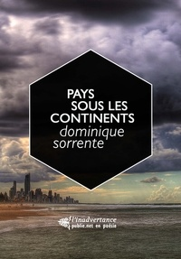 """Dominique Sorrente - Pays sous les continents - """"""""où sont les pas que nous cherchions sur les revers des mondes?"""""""" – un parcours chronologique de l'oeuvre poétique de Dominique Sorrente."""