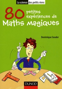 Dominique Souder - 80 petites expériences de Maths magiques.