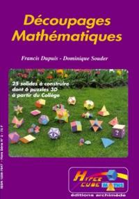 Dominique Souder et Francis Dupuis - DECOUPAGES MATHEMATIQUES. - 25 solides à construire dont 6 puzzles 3D à partir du collège.