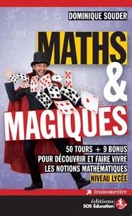 Dominique Souder - Maths & magiques - 50 tours + 9 bonus pour découvrir et faire vivre les notions mathématiques - Niveau lycée.