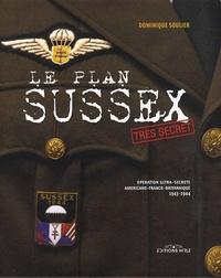 Dominique Soulier - Le plan Sussex - Opération ultra-secrète tripartite américano-franco-britannique, 1943-1944.