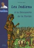 Dominique Spiess et Charles de La Roncière - Les Indiens - A la découverte de la Floride.