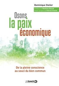 Matthieu Ricard et Dominique Steiler - Osons la paix économique - De la pleine conscience au souci du bien commun.