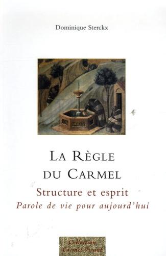 Dominique Sterckx - La règle du Carmel - Structre et esprit, Parole de vie pour aujourd'hui.