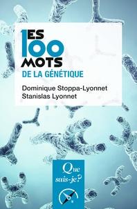 Dominique Stoppa-Lyonnet et Stanislas Lyonnet - Les 100 mots de la génétique.