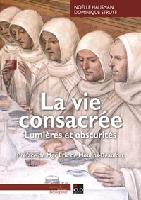 Dominique Struyf et Noëlle Hausman - La vie consacrée - Lumières et obscurités.