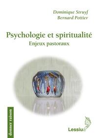 Dominique Struyf et Bernard Pottier - Psychologie et spiritualité - Enjeux pastoraux.