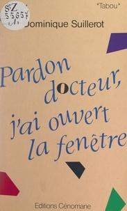 Dominique Suillerot - Pardon Docteur, j'ai ouvert la fenêtre....