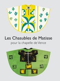 Dominique Szymusiak - Les Chasubles de Matisse pour la chapelle de Vence.