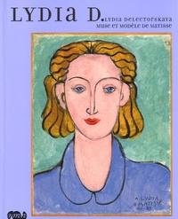 Dominique Szymusiak et Marie-Thérèse Pulvénis de Séligny - Lydia D - Lydia Delectorskaya, muse et modèle de Matisse.