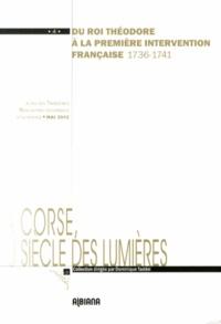 Dominique Taddei - Du roi Théodore à la première intervention française (1736-1741) - Actes des 3e rencontres historiques d'Ile-Rousse (18-20 mai 2012).