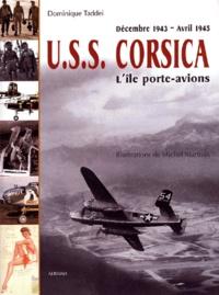 Dominique Taddei et Michel Martraix - USS Corsica - Décembre 1943 - Avril 1945.