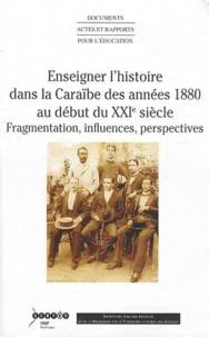 Dominique Taffin - Enseigner l'histoire dans la Caraïbe des années 1880 au début du XXIe siècle - Fragmentations, influences, perspectives.