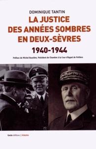 Dominique Tantin - La justice des années sombres en Deux-Sèvres (1940-1944) - Une justice ordinaire d'exception.