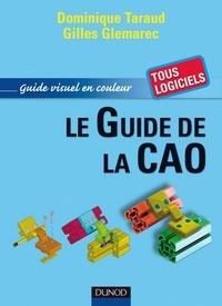 Dominique Taraud et Gilles Glemarec - Le guide de la CAO.