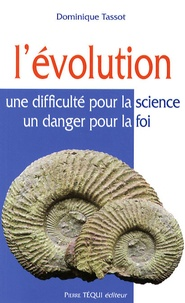Dominique Tassot - L'Evolution - Une difficulté pour la science, un danger pour la foi.