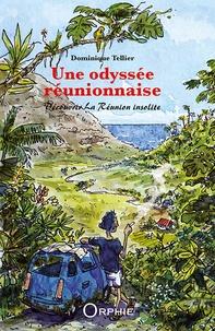 Dominique Tellier - Une odyssée réunionnaise.