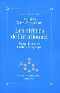 Dominique Terre-fornacciari - Les Sirènes de l'irrationnel - Quand la science touche à la mystique.