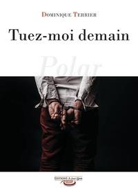Dominique Terrier - Tuez-moi demain.