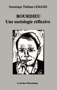 Dominique Thiébaut Lemaire - Bourdieu - Une sociologie réflexive.
