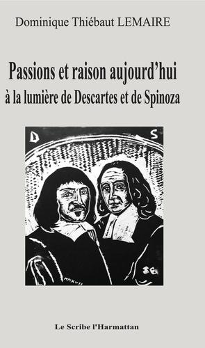 Dominique Thiébaut Lemaire - Passions et raison aujourd'hui à la lumière de Descartes et de Spinoza.