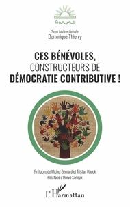 Dominique Thierry - Ces bénévoles, constructeurs de démocratie contributive !.
