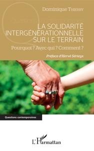 Dominique Thierry - La solidarité intergénérationnelle sur le terrain - Pourquoi ? Avec qui ? Comment ?.
