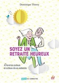 Dominique Thierry - Soyez un retraité heureux - Devenir auteur et acteur de sa retraite.