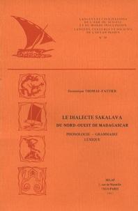 Dominique Thomas-Fattier - Le dialecte sakalava du Nord-Ouest de Madagascar - Phonologie, grammaire, lexique.