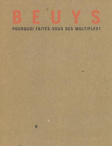 Dominique Tonneau - Beuys, pourquoi faites-vous des multiples ?.