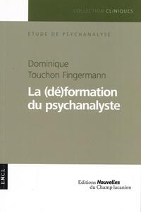 Dominique Touchon Fingermann - La (dé)formation du psychanalyste - Les conditions de l'acte.