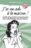 Dominique Tourrès - J'ai un ado à la maison ! - Guide de premiers secours pour une cohabitation harmonieuse.