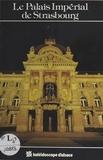 Dominique Toursel-Harster - Le Palais impérial de Strasbourg.