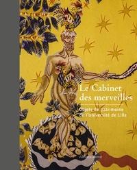 Dominique Tourte et Patrick Varetz - Le cabinet des merveilles - Objets de patrimoine de l'Université de Lille.