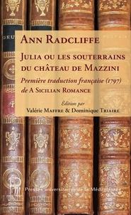 Dominique Triaire et Valérie Maffre - Julia ou les souterrains du château de Mazzini - Première traduction française (1797) de A Sicilian Romance.