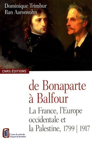 De Bonaparte à Balfour. La France, l'Europe occidentale et la Palestine, 1799-1917, édition bilingue français-anglais